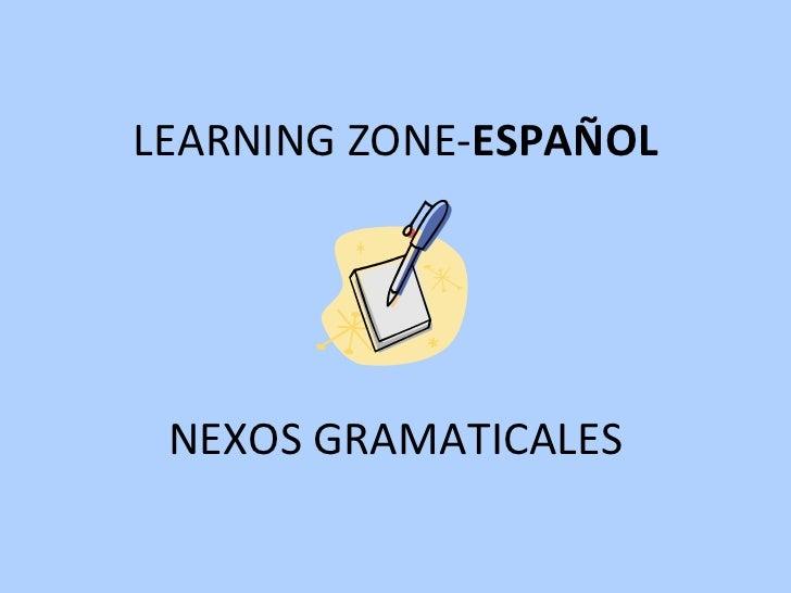 LEARNING ZONE- ESPAÑOL NEXOS GRAMATICALES