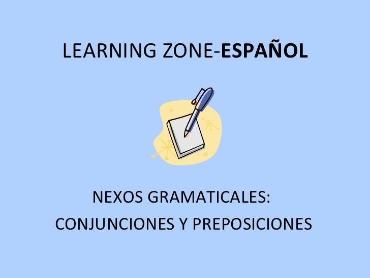LEARNING ZONE- ESPAÑOL NEXOS GRAMATICALES:  CONJUNCIONES Y PREPOSICIONES