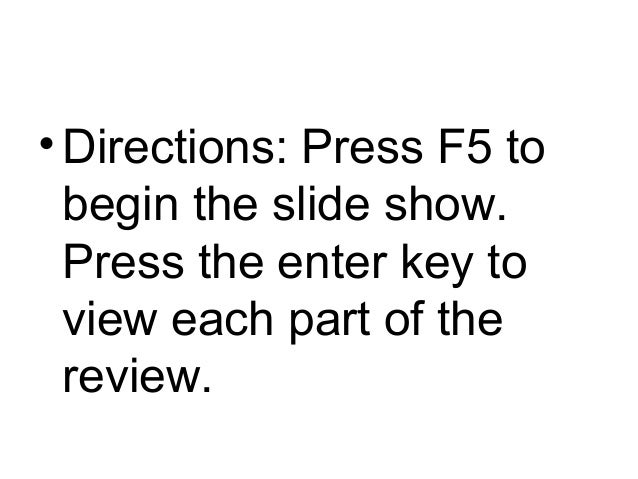 • Directions: Press F5 to begin the slide show. Press the enter key to view each part of the review.