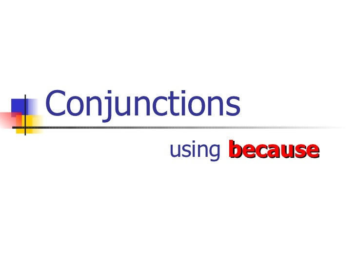 Conjunctions: 'because'