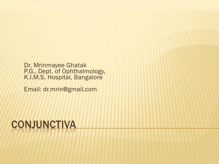 Dr. Mrinmayee Ghatak P.G., Dept. of Ophthalmology, K.I.M.S. Hospital, Bangalore Email: dr.mrin@gmail.com