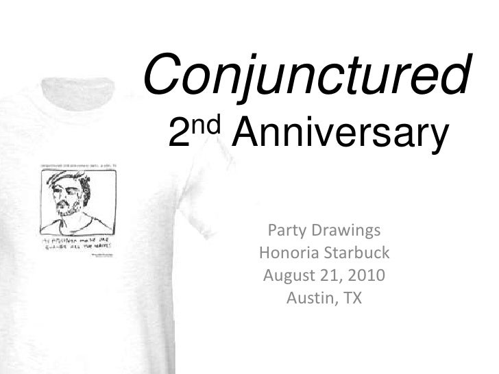 Conjunctured 2nd Anniversary <br />Party Drawings<br />Honoria Starbuck<br />August 21, 2010 <br />Austin, TX<br />