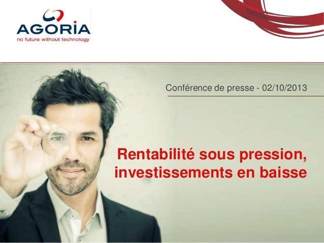 Rentabilité sous pression, investissements en baisse Conférence de presse - 02/10/2013
