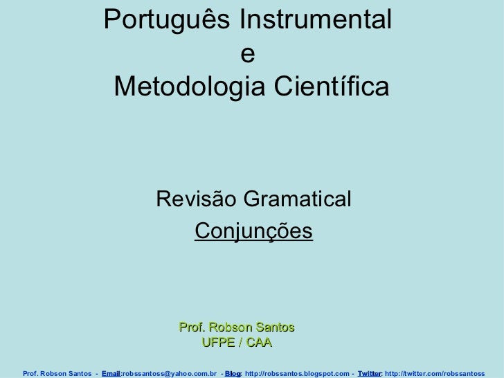 Português Instrumental  e  Metodologia Científica Revisão Gramatical Conjunções Prof. Robson Santos  -  Email :robssantoss...