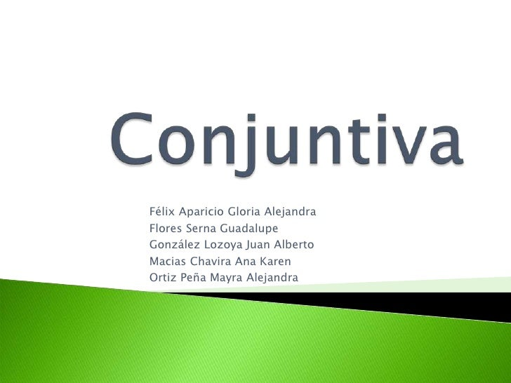 Conjuntiva<br />Félix Aparicio Gloria Alejandra<br />Flores Serna Guadalupe<br />González Lozoya Juan Alberto<br />MaciasC...