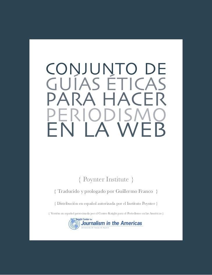 Conjunto deguías éticaspara hacerperiodismoen la Web                       { Poynter Institute }    { Traducido y prologad...
