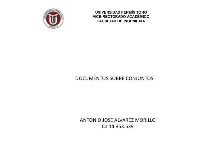 UNIVERSIDAD FERMÍN TORO<br />VICE-RECTORADO ACADÉMICO<br />FACULTAD DE INGENIERIA<br />DOCUMENTOS SOBRE CONJUNTOS<br />ANT...