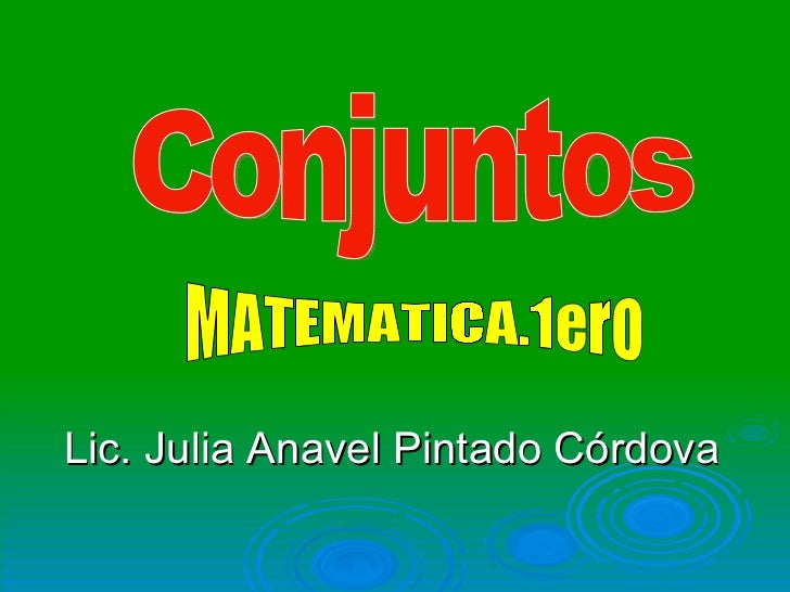 Lic. Julia Anavel Pintado Córdova Conjuntos MATEMATICA.1ero