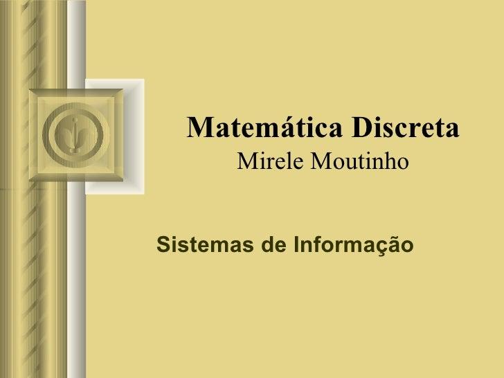 Matemática Discreta Mirele Moutinho Sistemas de Informação