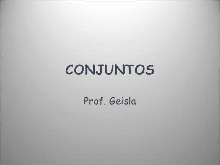 CONJUNTOS Prof. Geisla