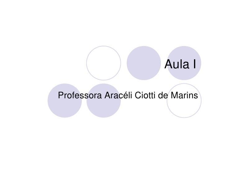 Aula I  Professora Aracéli Ciotti de Marins