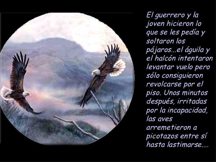 El guerrero y lajoven hicieron loque se les pedía ysoltaron lospájaros...el águila yel halcón intentaronlevantar vuelo per...