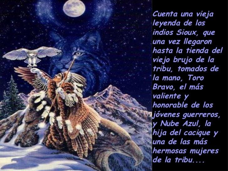 Cuenta una viejaleyenda de losindios Sioux, queuna vez llegaronhasta la tienda delviejo brujo de latribu, tomados dela man...