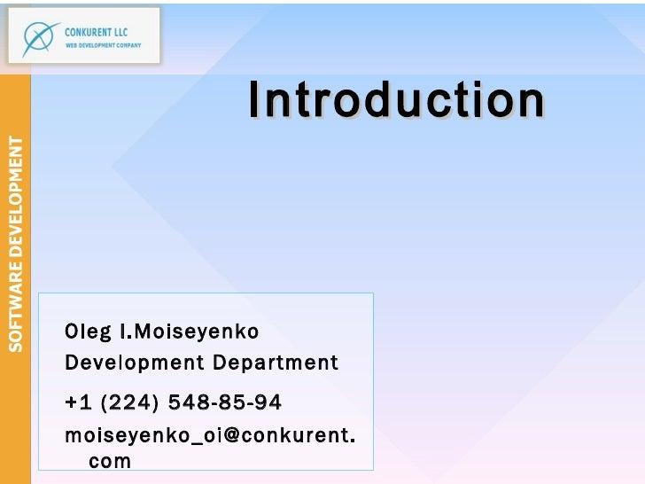 <ul><li>Oleg I.Moiseyenko  </li></ul><ul><li>Development Department </li></ul><ul><li>+1 (224)   548-85-94   </li></ul><ul...