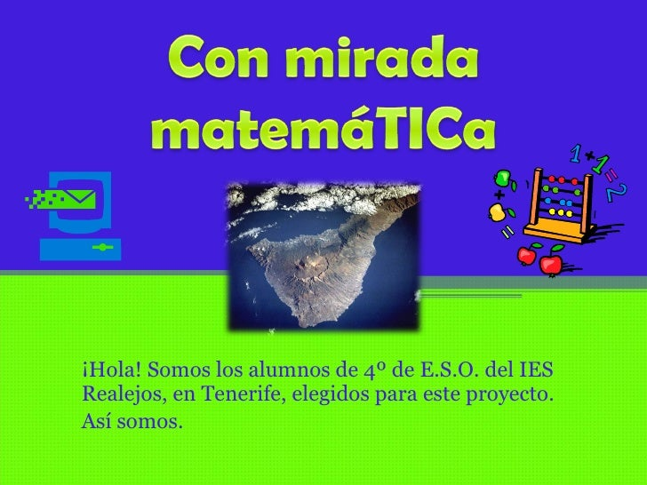 ¡Hola! Somos los alumnos de 4º de E.S.O. del IES Realejos, en Tenerife, elegidos para este proyecto.  Así somos.