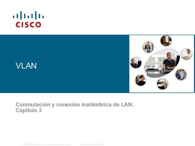 © 2006 Cisco Systems, Inc. Todos los derechos reservados. Información pública de Cisco 1VLANConmutación y conexión inalámb...