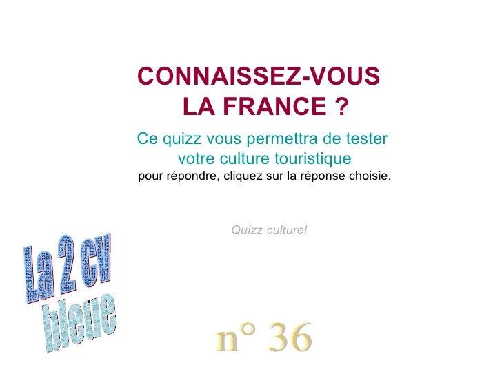 bleue La 2 cv Chatons n° 36 Quizz culturel CONNAISSEZ-VOUS   LA FRANCE ? Ce quizz vous permettra de tester  votre culture ...
