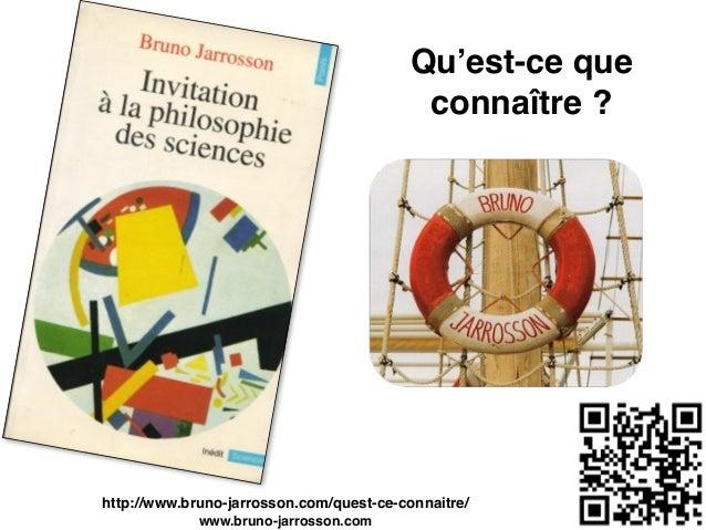 Qu'est-ce que connaître ? http://www.bruno-jarrosson.com/quest-ce-connaitre/ www.bruno-jarrosson.com