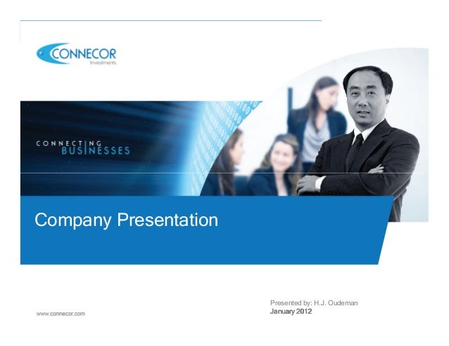 Company Presentation                       Presented by: H.J. Oudeman                       January 2012