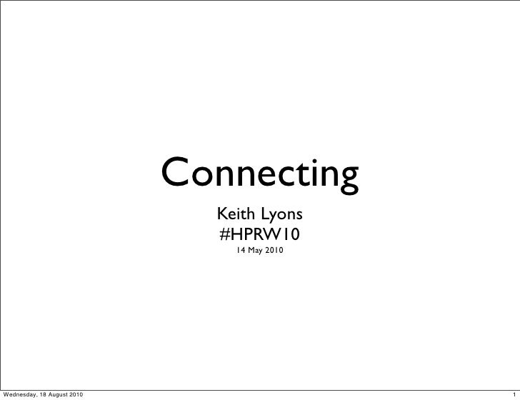 Connecting                               Keith Lyons                               #HPRW10                                ...