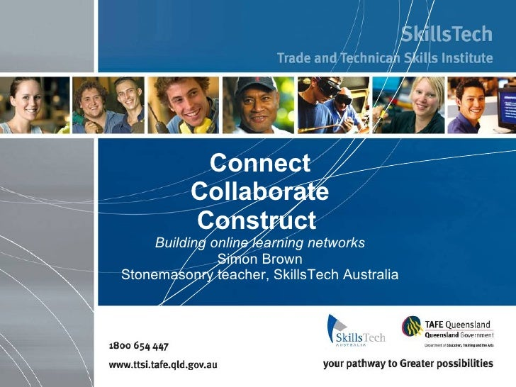 Connect Collaborate Construct   Building online learning networks Simon Brown Stonemasonry teacher, SkillsTech Australia