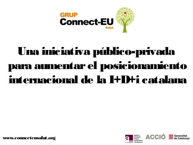 Grup Connect-EU Salut: Una iniciativa público-privada  para aumentar el posicionamiento internacional de la I+D+i catalana (Dra. Pastora Martínez)