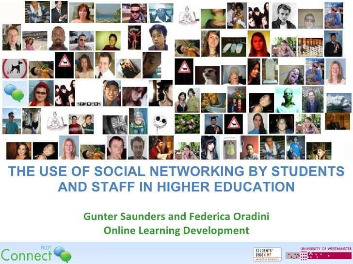 THE USE OF SOCIAL NETWORKING BY STUDENTS AND STAFF IN HIGHER EDUCATION Gunter Saunders and Federica Oradini Online Learnin...