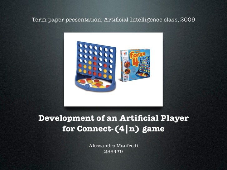 Term paper presentation, Artificial Intelligence class, 2009  Development of an Artificial Player       for Connect-(4|n) ga...