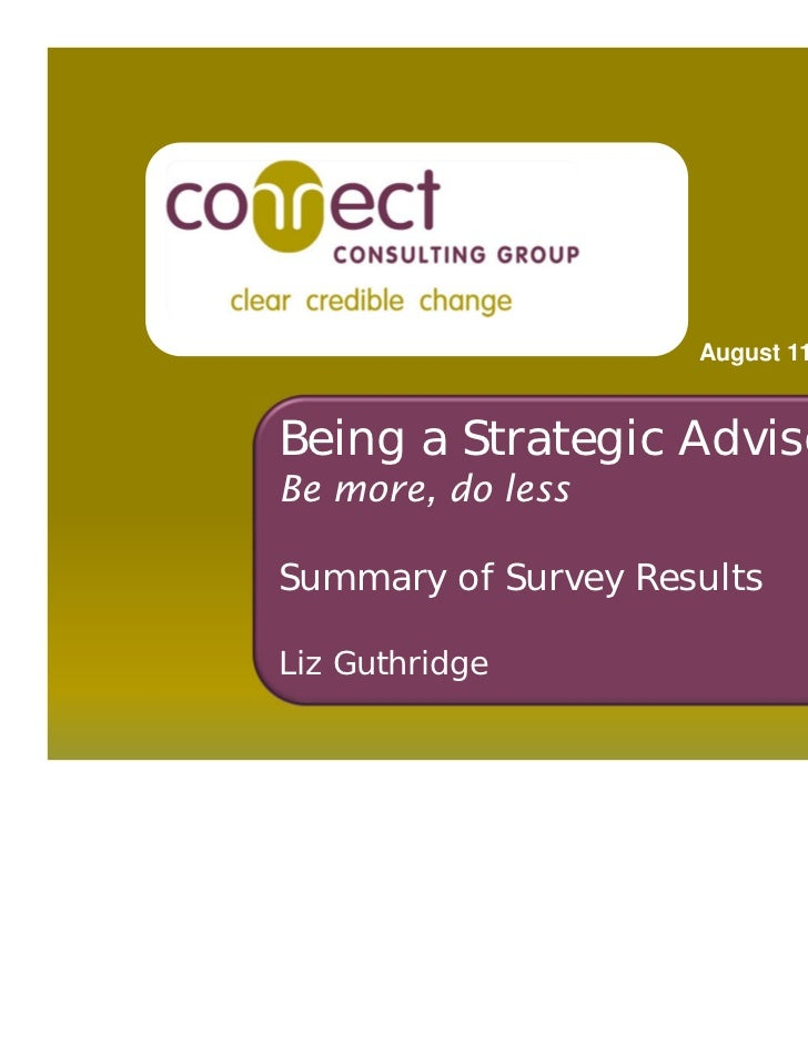 August 11, 2011Being a Strategic AdvisorBe more, do lessSummary of Survey ResultsLiz Guthridge