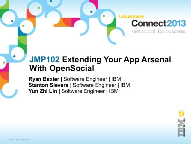JMP102 Extending Your App Arsenal                     With OpenSocial                    Ryan Baxter | Software Engineer |...