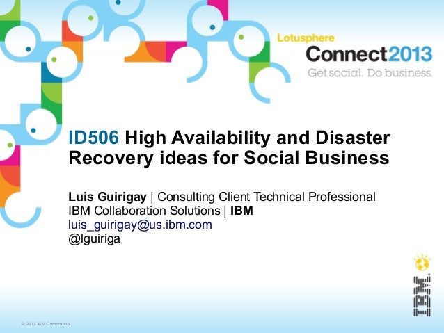 ID506 High Availability and Disaster                     Recovery ideas for Social Business                     Luis Guiri...