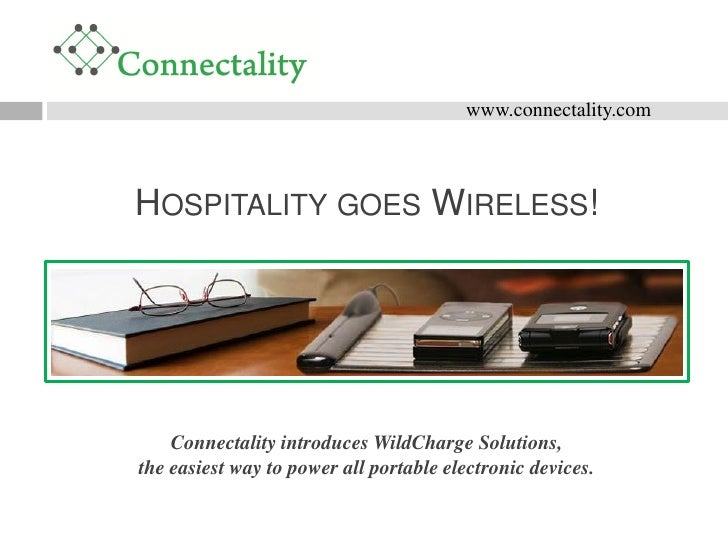 www.connectality.com    HOSPITALITY GOES WIRELESS!         Connectality introduces WildCharge Solutions, the easiest way t...