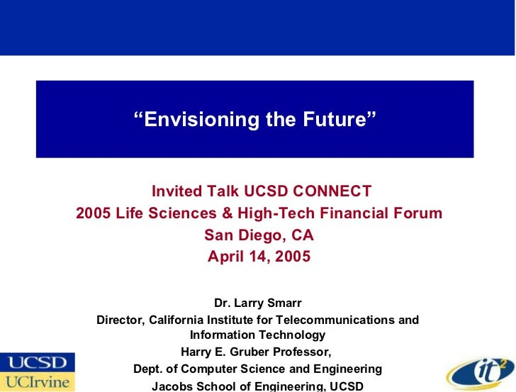 """"""" Envisioning the Future"""" Invited Talk UCSD CONNECT 2005 Life Sciences & High-Tech Financial Forum  San Diego, CA April 14..."""