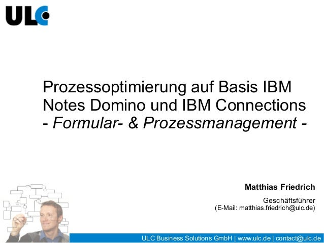 ULC Business Solutions GmbH | www.ulc.de | contact@ulc.de Prozessoptimierung auf Basis IBM Notes Domino und IBM Connection...