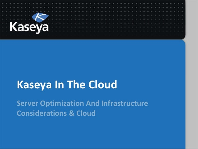 Kaseya In The CloudServer Optimization And InfrastructureConsiderations & Cloud