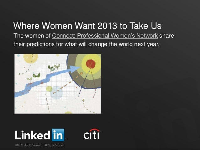 Where Women Want 2013 to Take UsThe women of Connect: Professional Women's Network sharetheir predictions for what will ch...