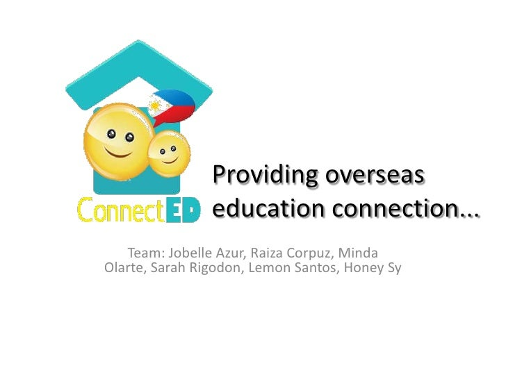 Providing overseas education connection...<br />Team: JobelleAzur, RaizaCorpuz, MindaOlarte, Sarah Rigodon, Lemon Santos, ...