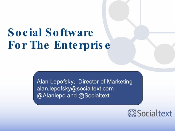 Social Software For The Enterprise Alan Lepofsky,  Director of Marketing [email_address] @Alanlepo and @Socialtext