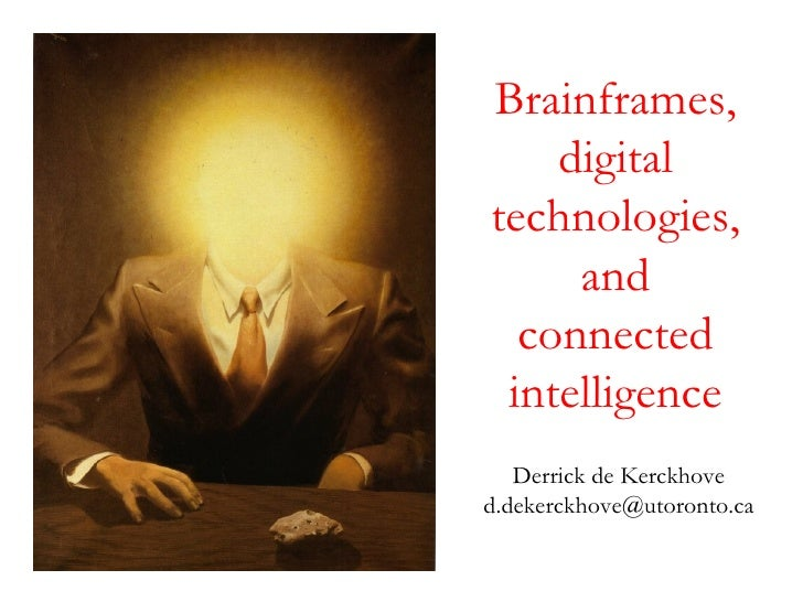 Derrick de Kerckhove [email_address] Brainframes, digital technologies,and connected intelligence