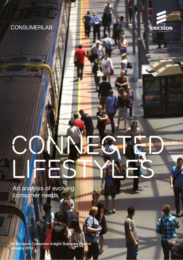 CONSUMERLAB  CONNECTED LIFESTYLES An analysis of evolving consumer needs  An Ericsson Consumer Insight Summary Report Janu...