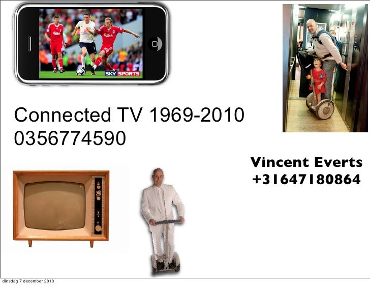 Connected TV 1969-2010     0356774590                              Vincent Everts                              +3164718086...
