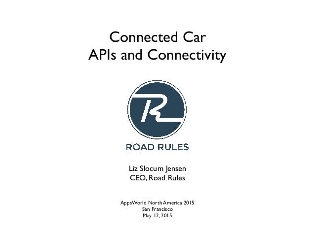 Connected Car APIs and Connectivity AppsWorld North America 2015 San Francisco May 12, 2015 Liz Slocum Jensen CEO, Road Ru...