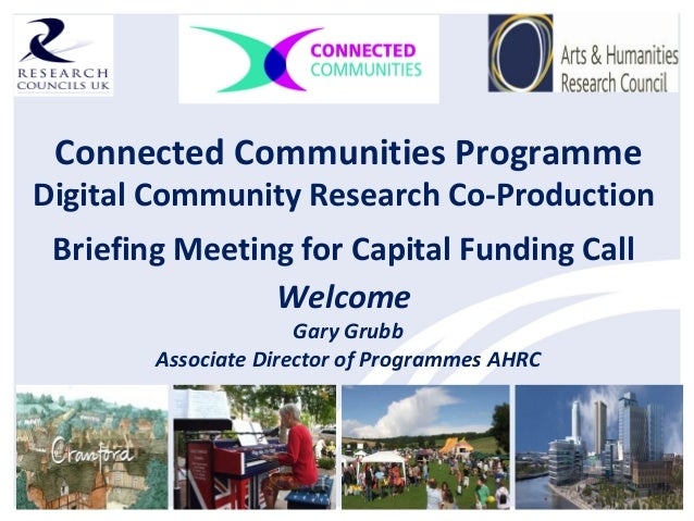 Connected Communities ProgrammeDigital Community Research Co-ProductionBriefing Meeting for Capital Funding CallWelcomeGar...
