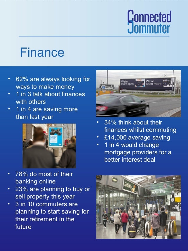 Finance • 62% are always looking for ways to make money • 1 in 3 talk about finances with others • 1 in 4 are saving more ...