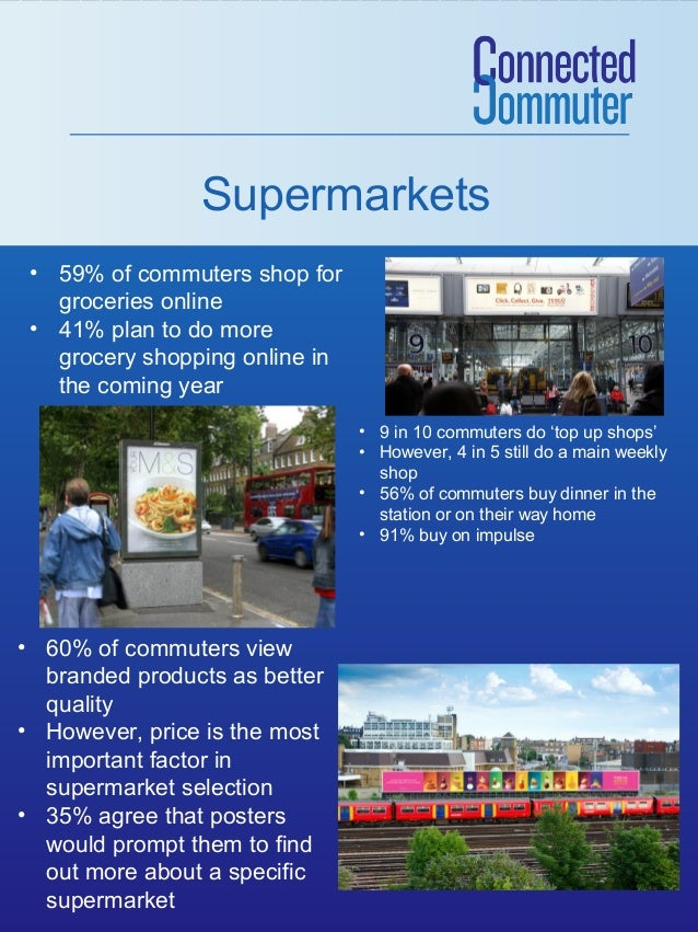 Supermarkets • 59% of commuters shop for groceries online • 41% plan to do more grocery shopping online in the coming year...