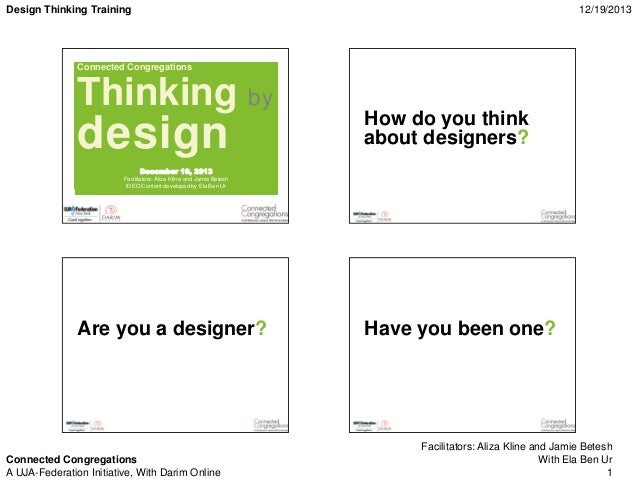 Design Thinking Training  12/19/2013  Connected Congregations  Thinking by  design  How do you think about designers?  Dec...