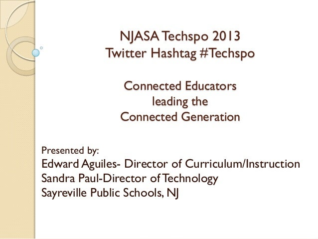 NJASA Techspo 2013                Twitter Hashtag #Techspo                  Connected Educators                       lead...