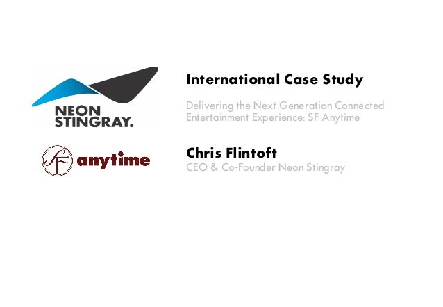 International Case StudyDelivering the Next Generation ConnectedEntertainment Experience: SF AnytimeChris FlintoftCEO & Co...