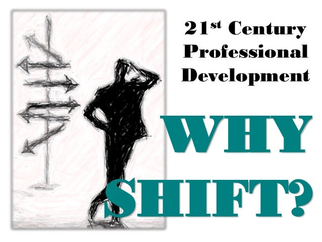 21st Century Professional Development: Why shift?