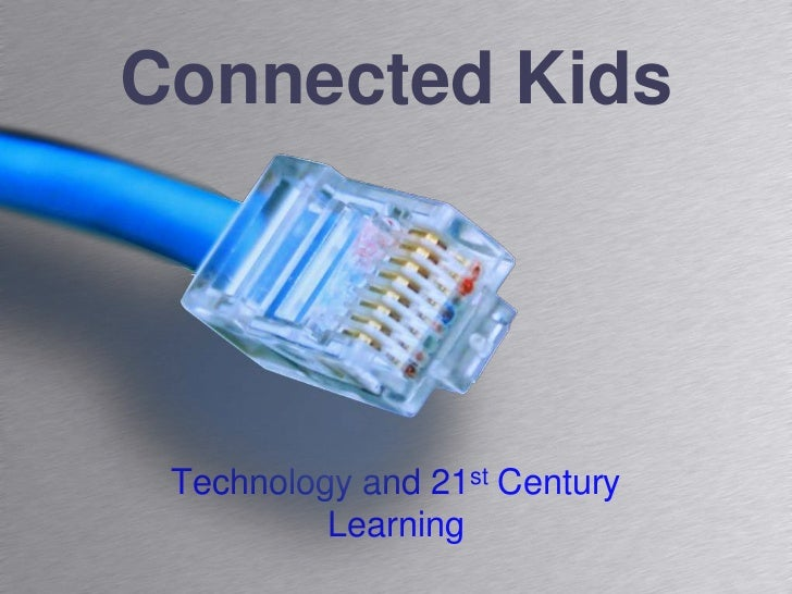 Connected Kids<br />Technology and 21st Century Learning<br />